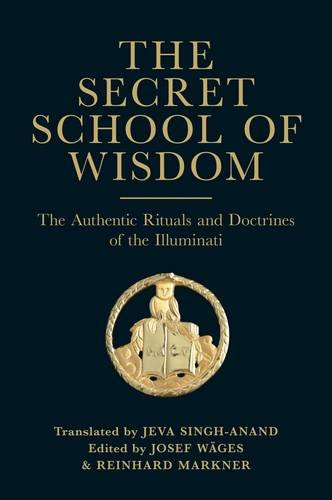 The Secret School of Wisdom: The Authentic Ritual and Doctrines of the Illuminati