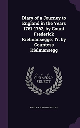 Diary of a Journey to England in the Years 1761-1762, by Count Frederick Kielmansegge; Tr. by Countess Kielmansegg