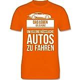Statement Shirts - Das Leben ist zu Kurz Um Kleine hässliche Autos zu Fahren - S - Orange - L190 - Herren T-Shirt Rundhals