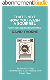 That's Not How You Wash A Squirrel: A collection of new essays and emails. (English Edition)