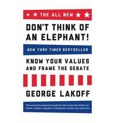 [ { The All New Don't Think of an Elephant!: Know Your Values and Frame the Debate } ] BY ( Author ) Sep-2014 [ Paperback ]