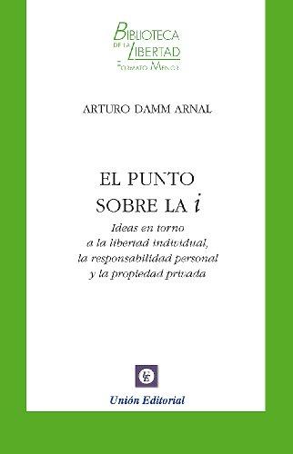 El punto sobre la i (Biblioteca de la Libertad Formato Menor nº 9) por Arturo Damm Arnal