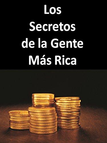Los Secretos De La Gente Mas Rica por Editorial Ganar