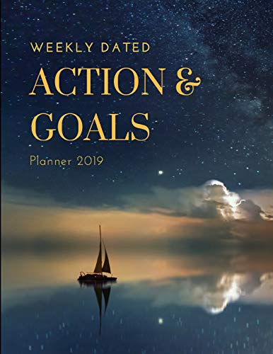 Weekly Dated Action & Goals Planner 2019: Professional Business Calendar & Agenda Organizer; Personal Dreams Journal & Monthly Objectives Tracker; Guided Notebook To Help Document Notes & Reflections -