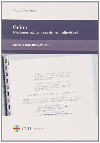 Guión: nociones sobre la escritura audiovisual (Textos Docentes)