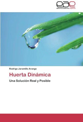Huerta Dinámica: Una Solución Real y Posible por Rodrigo Jaramillo Arango