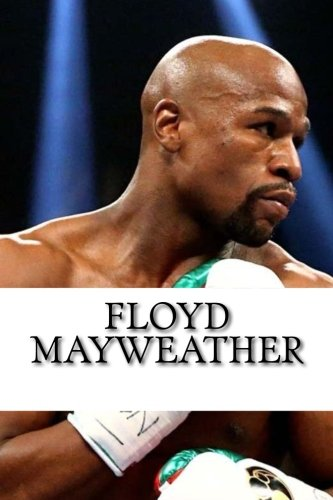 Floyd Mayweather: A Biography