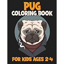 Pug Coloring Book For Kids Ages 2-4: The Pug Lovers Coloring Book