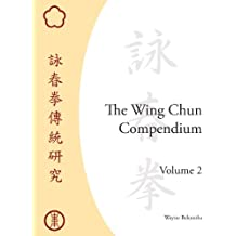 The Wing Chun Compendium, Volume Two: 2