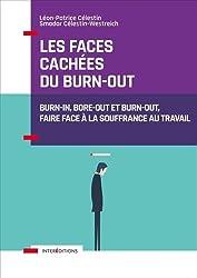 Les faces cachées du burn-out - Burn-in, bore-out et burn-out, faire face à la souffrance au travail