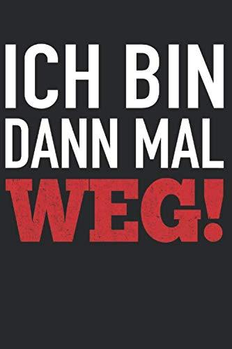 """Ich Bin Dann Mal Weg: Notizbuch Planer Tagebuch Schreibheft Notizblock - Geschenk für Urlauber, Reisende. Ferien Urlaub Reise Entspannung Backpacker ... x 22.9 cm, 6"""" x 9"""", 120 Seiten Liniert )"""