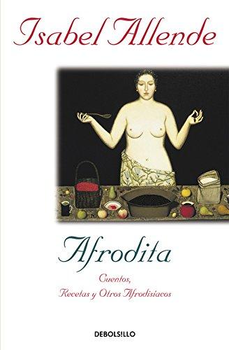 Afrodita: Cuentos, recetas y otros afrodisíacos (DIVERSOS) por Isabel Allende