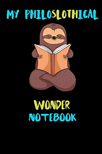 My Philoslothical Wonder Notebook: Blank Lined Notebook Journal Gift Idea For (Lazy) Sloth Spirit Animal Lovers