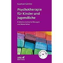 Psychotherapie für Kinder und Jugendliche: Erlebnisorientierte Übungen und Materialien. Mit CD-ROM (Leben lernen, Band 174)