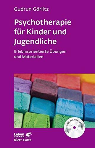 Psychotherapie für Kinder und Jugendliche: Erlebnisorientierte Übungen und Materialien. Mit CD-ROM (Leben lernen)