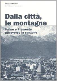 Dalla città, le montagne. Torino e il Piemonte attraverso la canzone. Con CD Audio
