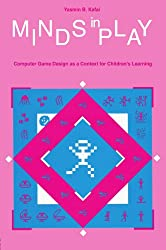 Minds in Play: Computer Game Design As A Context for Children's Learning: Computer Game Designs as a Context for Children's Learning