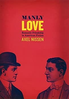 Manly Love: Romantic Friendship in American Fiction by [Nissen, Axel]