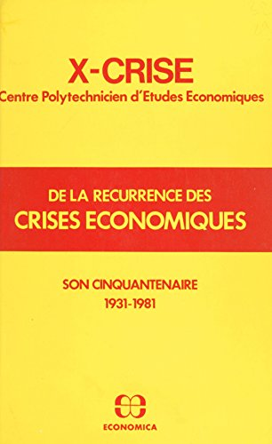 X-Crise, de la récurrence des crises économiques : son cinquantenaire (1931-1981) par X-CRISE