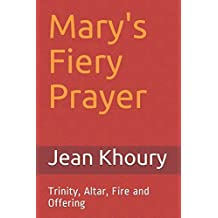 Mary's Fiery Prayer: Trinity, Altar, Fire and Offering