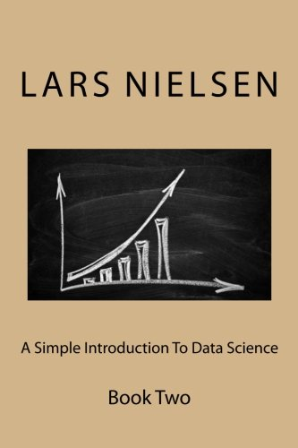 A Simple Introduction To Data Science: Book Two por Lars Nielsen