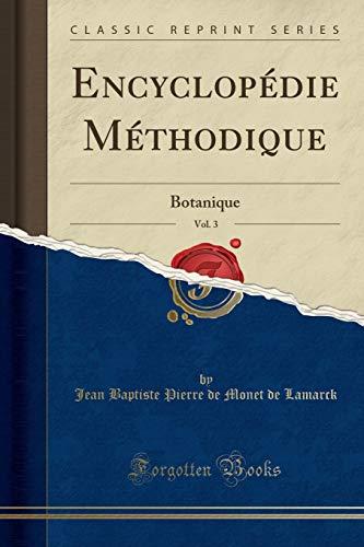 Encyclopédie Méthodique, Vol. 3: Botanique (Classic Reprint) par Jean Baptiste Pierre de Monet D Lamarck