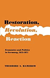 Restoration, Revolution, Reaction: Economics and Politics in Germany, 1815-1871 by Theodore S. Hamerow (1958-12-23)