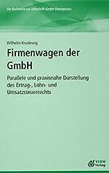 Firmenwagen der GmbH: Parallele und praxisnahe Darstellung des Ertrag-, Lohn- und Umsatzsteuerrechts
