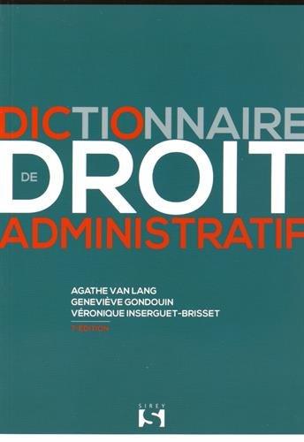 Dictionnaire de droit administratif - 7e éd. par Agathe Van Lang