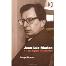 Jean-Luc Marion: A Theo-logical Introduction by Robyn Horner (2005-05-20)