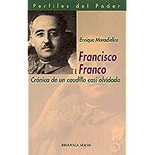 Francisco Franco: Crónica de un caudillo casi olvidado. Biografia
