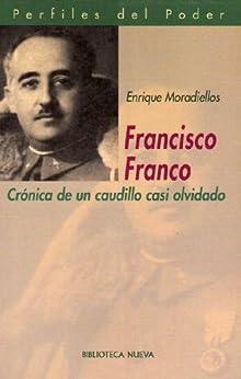 Francisco Franco: Crónica de un caudillo casi olvidado. Biografia de [García, Enrique Moradiellos]
