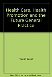 Health Care, Health Promotion and the Future General Practice