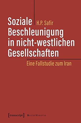 Soziale Beschleunigung in nicht-westlichen Gesellschaften: Eine Fallstudie zum Iran (Sozialtheorie)