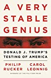 A Very Stable Genius: Donald J. Trump's Testing of America - Carol D. Leonnig, Philip Rucker