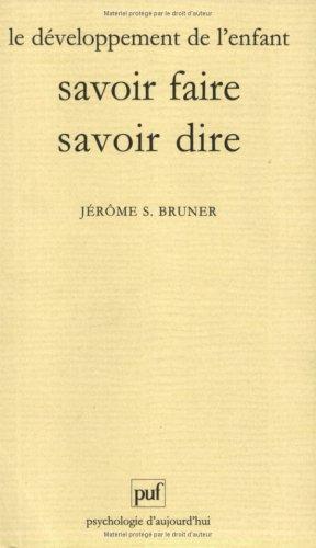 Le développement de l'enfant : Savoir faire, savoir dire par Jérôme.-S. Bruner