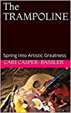 The TRAMPOLINE: Spring into Artistic Greatness (English Edition)