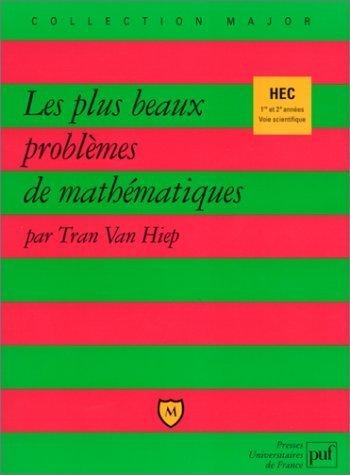 Les plus beaux problmes de mathmatiques. HEC 1re et 2e annes de Van Hiep. Tran (1999) Broch