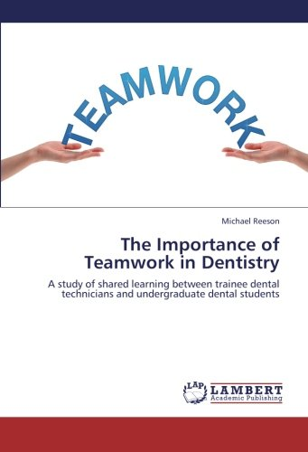 The Importance of Teamwork in Dentistry: A study of shared learning between trainee dental technicians and undergraduate dental students