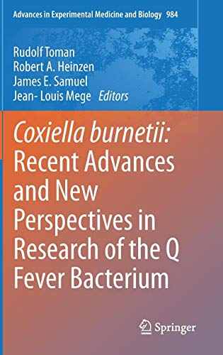 Coxiella burnetii: Recent Advances and New Perspectives in Research of the Q Fever Bacterium (Advances in Experimental Medicine and Biology (984), Band 984)