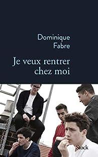Je veux rentrer chez moi par Dominique Fabre