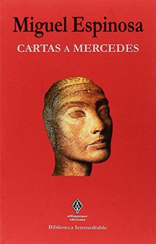 Cartas a Mercedes (Biblioteca Irremediable) por Miguel Espinosa Gironés