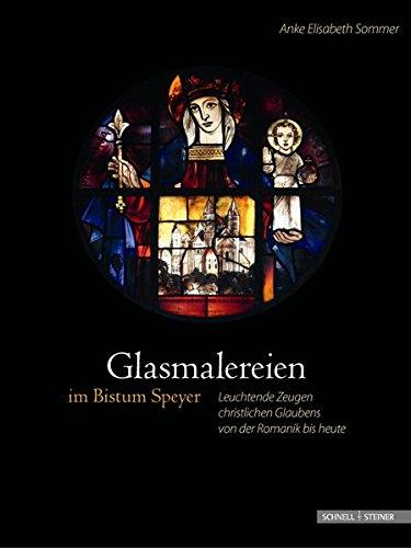Glasmalereien im Bistum Speyer: Leuchtende Zeugen christlichen Glaubens von der Romanik bis heute