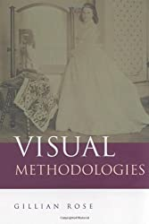 Visual Methodologies: An Introduction to the Interpretation of Visual Materials by Gillian Rose (2001-03-20)
