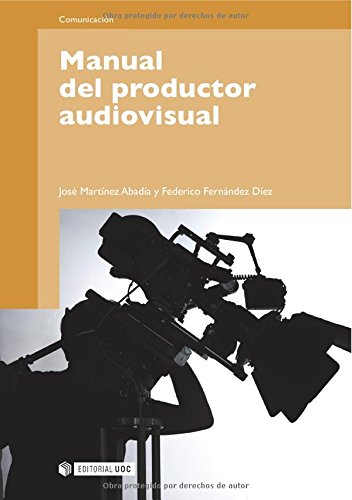 Manual del productor audiovisual (Manuales) por José Martínez Abadía