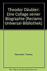 Theodor Däubler Eine Collage seiner Biographie. Reclams Universal-Bibliothek; Bd. 1262 : Kunstwissenschaften