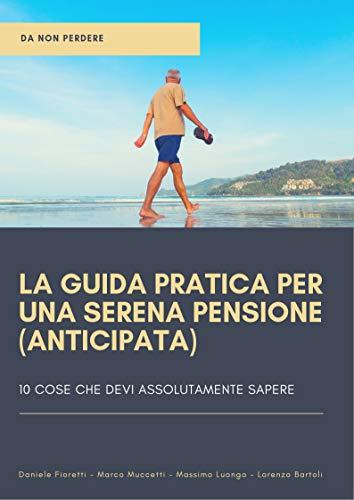 La guida pratica per una serena pensione (anticipata): Le 10 cose che devi assolutamente sapere