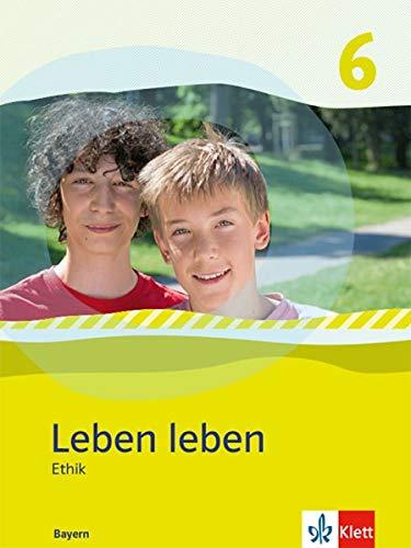 Leben Leben 6. Ausgabe Bayern: Schülerband Klasse 6 (Leben leben. Ausgabe für Bayern ab 2017)