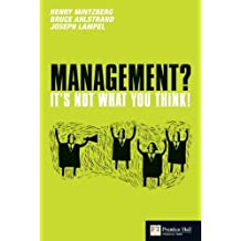 Management? It's Not What You Think! (Financial Times Series) by Henry Mintzberg (2010-07-28)