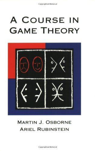A Course in Game Theory by Martin J Osborne, Ariel Rubinstein (September 5, 1994) Paperback